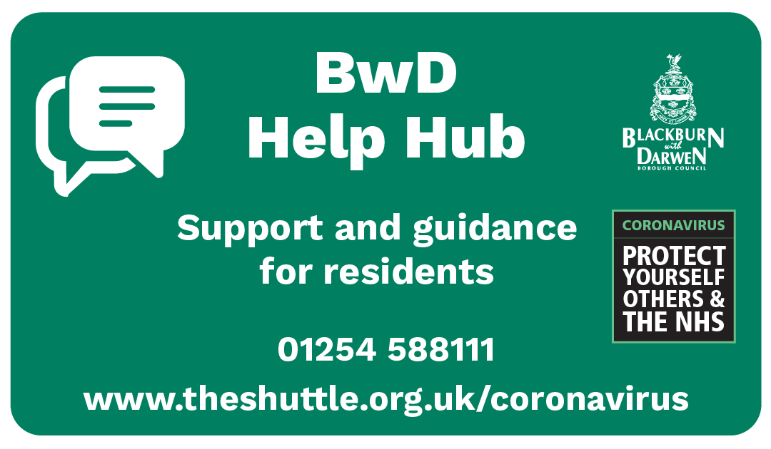 BwD Help Hub Support and guidance for residents 01254 588111 www.theshuttle.org.uk/coronavirus